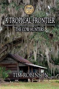A Tropical Frontier: The Cow Hunters