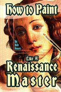 How to Paint Like a Renaissance Master