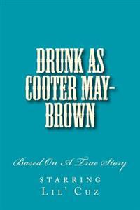 Drunk as Cooter May-Brown