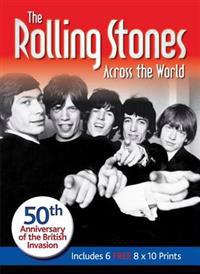 The Rolling Stones Across the World: 50th Anniversary of the British Invasion [With Six 8 X 10 Prints]