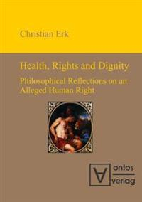 Health, Rights and Dignity: Philosophical Reflections on an Alleged Human Right