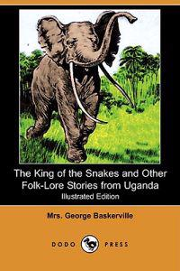 The King of the Snakes and Other Folk-Lore Stories from Uganda (Illustrated Edition) (Dodo Press)