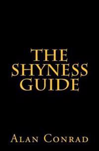 The Shyness Guide: Alternative Ideas and Advice for 21st Century Introverts, Social Phobics, Highly Sensitive Persons, and Those with Aut