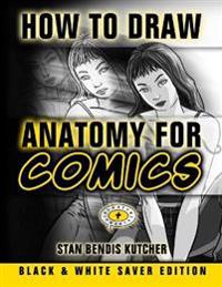 How to Draw Anatomy for Comics - Black & White Saver Edition