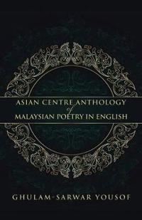 Asian Centre Anthology of Malaysian Poetry in English