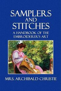 Samplers and Stitches: A Handbook of the Embroiderer's Art
