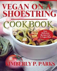 Vegan on a Shoestring Cookbook: Easy Delicious Recipes for a Vegan Diet