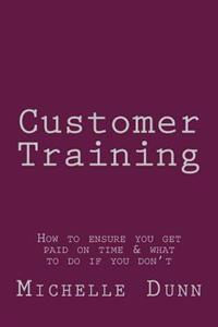 Customer Training: How to Ensure You Get Paid on Time & What to Do If You Don't