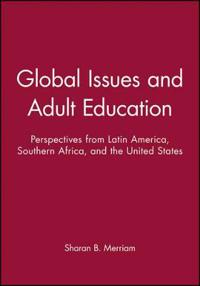 Global Issues and Adult Education: Perspectives from Latin America, Southern Africa, and the United States