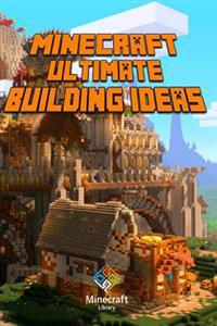 Minecraft: Ultimate Building Ideas Guide: Amazing Building Ideas and Guides for You
