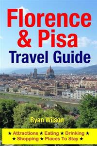 Florence & Pisa Travel Guide: Attractions, Eating, Drinking, Shopping & Places to Stay