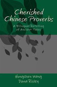 Cherished Chinese Proverbs: A Bilingual Retelling of Ancient Tales