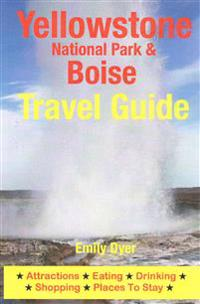 Yellowstone National Park & Boise Travel Guide: Attractions, Eating, Drinking, Shopping & Places to Stay