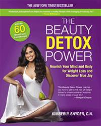The Beauty Detox Power: Nourish Your Mind and Body for Weight Loss and Discover True Joy