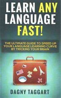 Learn Any Language Fast! - The Ultimate Guide to Speed Up Your Language Learning Curve by Tricking Your Brain (Learn Spanish, French, German, Italian