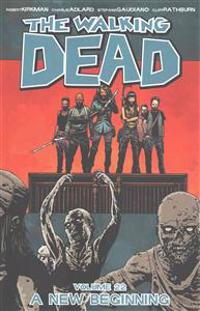 The Walking Dead: Volume 22 A New Beginning