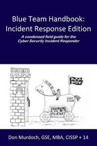 Blue Team Handbook: A Condensed Field Guide for the Cyber Security Incident Responder