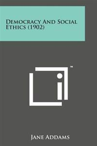 Democracy and Social Ethics (1902)