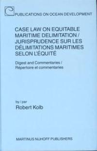 Case Law on Equitable Maritime Delimitation/Jurisprudence Sur Les Delimitations Maritimes Selon L'Equite