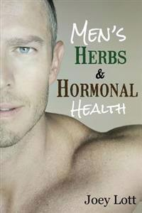 Men's Herbs and Hormonal Health: Testosterone, BPH, Alopecia, Adaptogens, Prostate Health, and Much More