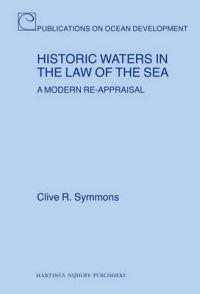 Historic Waters in the Law of the Sea: A Modern Re-Appraisal