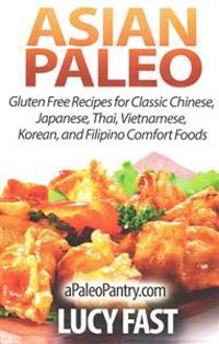 Asian Paleo: Gluten Free Recipes for Classic Chinese, Japanese, Thai, Vietnamese, Korean, and Filipino Comfort Foods