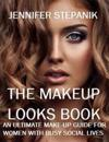 The Makeup Looks Book: An Ultimate Makeup Guide for Women with Busy Social Lives