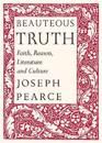 Beauteous Truth: Faith, Reason, Literature and Culture