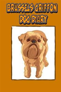 Brussels Griffon Dog Diary (Dog Diaries): Create a Dog Scrapbook, Dog Diary, or Dog Journal for Your Dog