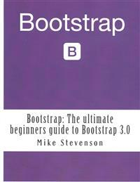Bootstrap: The Ultimate Beginners Guide to Bootstrap 3.0