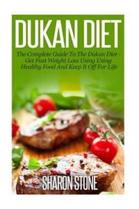 Dukan Diet: A Complete Guide to the Dukan Diet - Get Fast Weight Loss Using Healthy Food and Keep It Off for Life