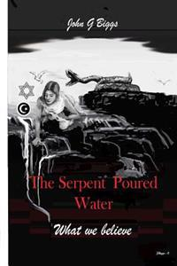 The Serpent Poured Water: What We Believe.