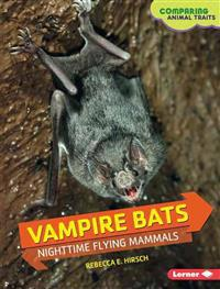 Vampire Bats: Nighttime Flying Mammals