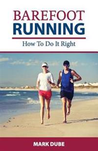 Barefoot Running: How to Do It Right