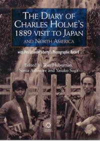 The Diary of Charles Holme's 1889 Visit to Japna and North America