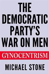 The Democratic Party's War on Men: Gynocentrism