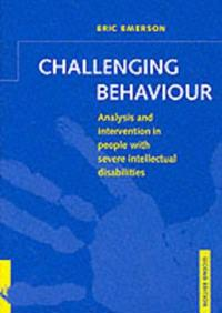 Challenging Behaviour: Analysis and Intervention in People with Severe Intellectual Disabilities