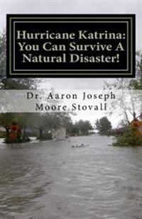 Hurricane Katrina: You Can Survive a Natural Disaster