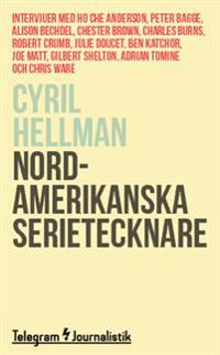 Nordamerikanska serietecknare : Intervjuer med Ho Che Anderson, Peter Bagge, Alison Bechdel, Chester Brown, Charles Burns, Robert Crumb, Julie Doucet, Ben Katchor, Joe Matt, Gilbert Shelton, Adrian Tomine och Chris Ware