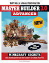 Master Builder 3.0 Advanced: Minecraft(r)(TM) Secrets and Strategies from the Game's Greatest Players