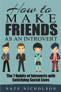 How to Make Friends as an Introvert: The 7 Habits of Introverts with Satisfying Social Lives