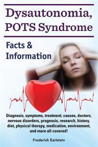 Dysautonomia, Pots Syndrome: Diagnosis, Symptoms, Treatment, Causes, Doctors, Nervous Disorders, Prognosis, Research, History, Diet, Physical Thera