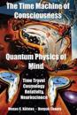 The Time Machine of Consciousness - Quantum Physics of Mind