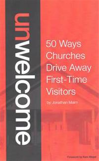 Unwelcome: 50 Ways Churches Drive Away First-Time Visitors