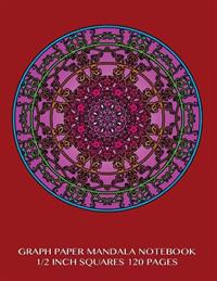 Graph Paper Mandala Notebook 1/2 Inch Squares 120 Pages: 8.5 X 11 Inch Notebook with Believe Mandala Burgundy Cover, Graph Paper Notebook with Two Squ