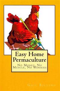 Easy Home Permaculture - No Money, No Muscle, No Worries