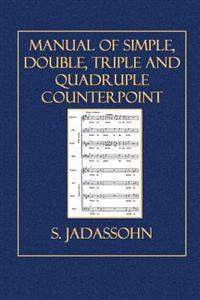 Manual of Simple, Double, Triple and Quadruple Counterpoint