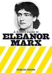 Rebel's Guide to Eleanor Marx