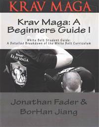 Krav Maga: A Beginners Guide I: White Belt Student Guide: A Detailed Breakdown of the White Belt Curriculum