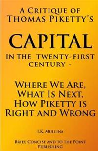 A Critique of Thomas Piketty's Capital in the Twenty First Century: Where We Are, What Is Next, How Piketty Is Right and Wrong